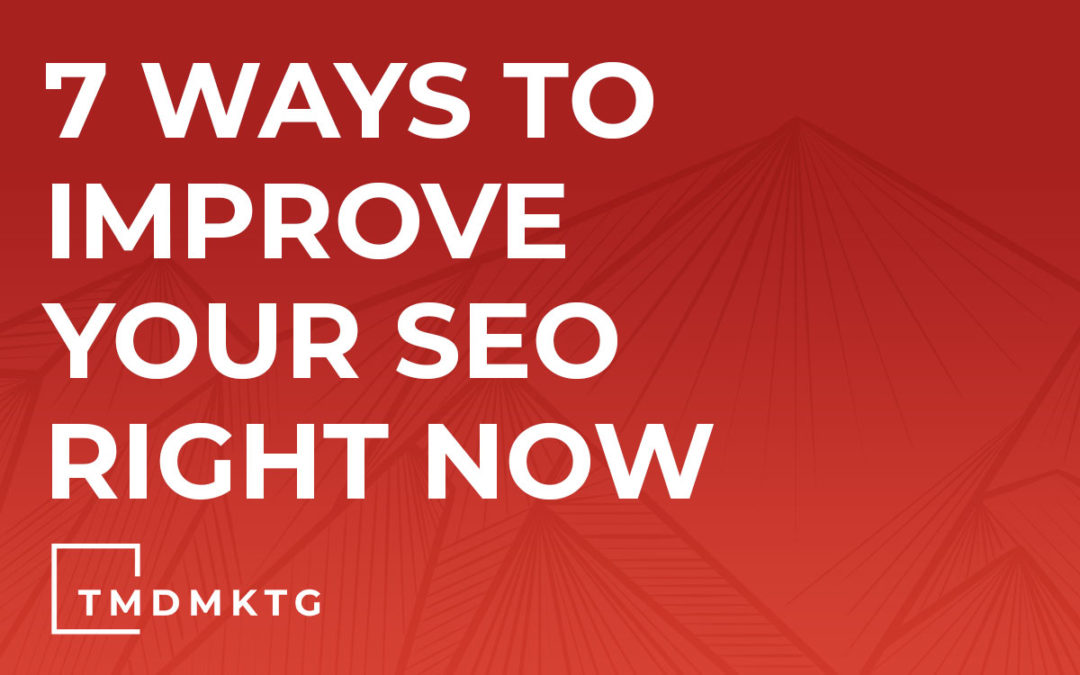 7 Ways to Improve Your SEO Right Now