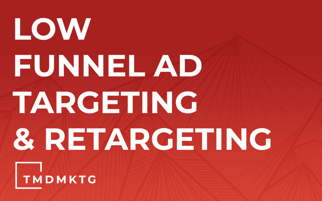 Low Funnel Ad Targeting & Retargeting