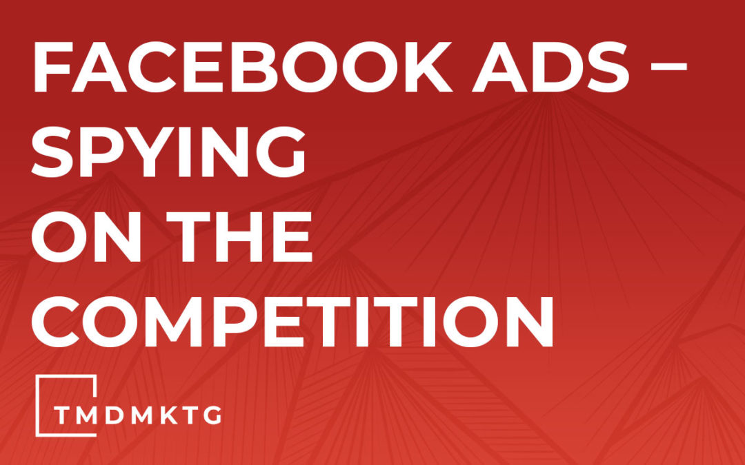 Facebook Ads – Spying On The Competition