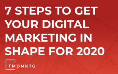 7 Steps to Get Your Digital Marketing in Shape for 2020