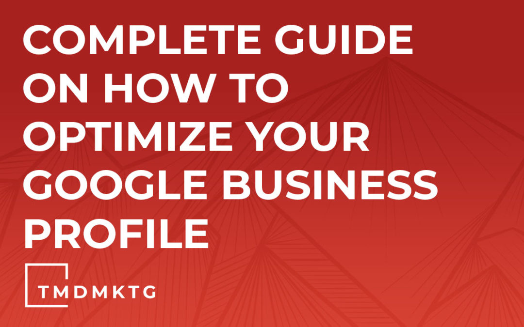 Complete Guide On How To Optimize Your Google Business Profile